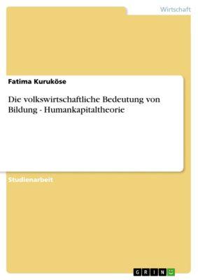 Die volkswirtschaftliche Bedeutung von Bildung - Humankapitaltheorie, Fatima Kuruköse
