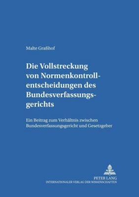 Die Vollstreckung von Normenkontrollentscheidungen des Bundesverfassungsgerichts, Malte Graßhof