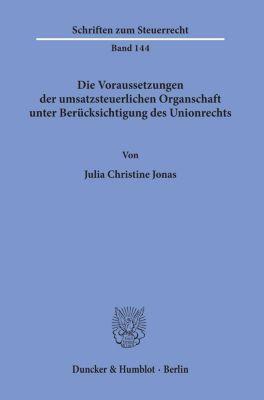 Die Voraussetzungen der umsatzsteuerlichen Organschaft unter Berücksichtigung des Unionrechts - Julia Christine Jonas |