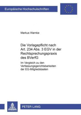 Die Vorlagepflicht nach Art. 234 Abs. 3 EGV in der Rechtsprechungspraxis des BVerfG, Markus Warnke