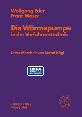 Die Wärmepumpe in der Verfahrenstechnik, Wolfgang Eder, Franz Moser