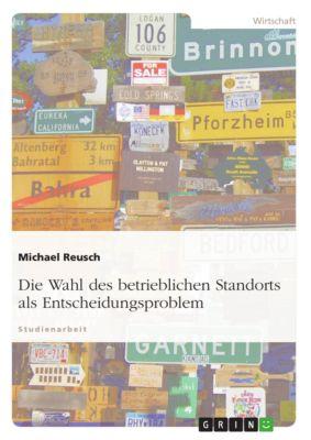 Die Wahl des betrieblichen Standorts als Entscheidungsproblem, Michael Reusch