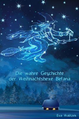 Die wahre Geschichte der Weihnachtshexe Befana, Eva Walitzek