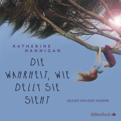 Die Wahrheit, wie Delly sie sieht, 4 Audio-CDs, Katherine Hannigan