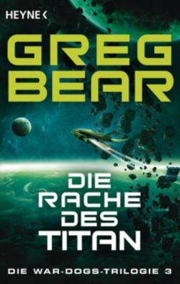 Die War-Dogs-Trilogie - Die Rache des Titan - Greg Bear |