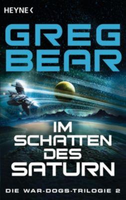 Die War Dogs Trilogie - Im Schatten des Saturn - Greg Bear |