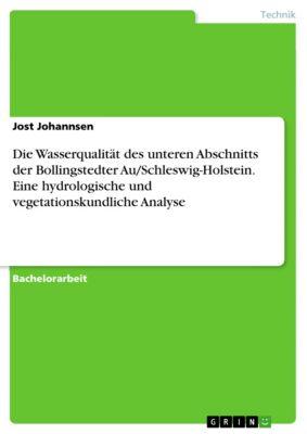 Die Wasserqualität des unteren Abschnitts der Bollingstedter Au/Schleswig-Holstein. Eine hydrologische und vegetationskundliche Analyse, Jost Johannsen