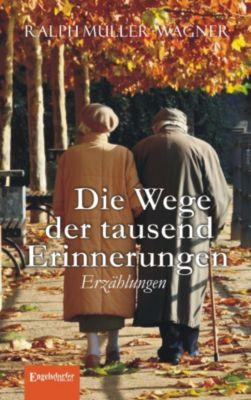 Die Wege der tausend Erinnerungen. Erzählungen, Ralph Müller-Wagner