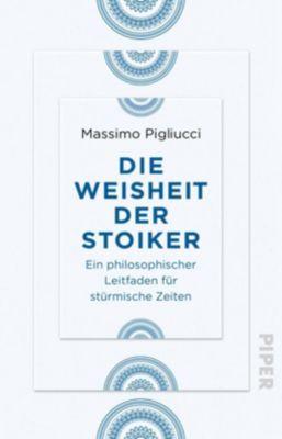 Die Weisheit der Stoiker - Massimo Pigliucci |
