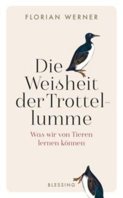 Die Weisheit der Trottellumme - Florian Werner |