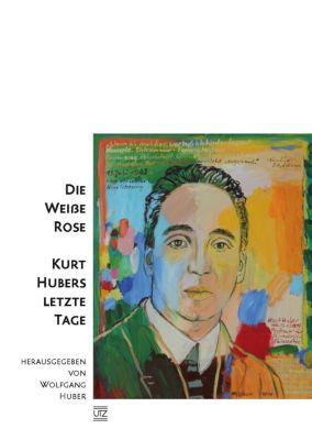 Die Weiße Rose - Kurt Hubers letzte Tage -  pdf epub