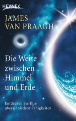 Die Weite zwischen Himmel und Erde - James Van Praagh |