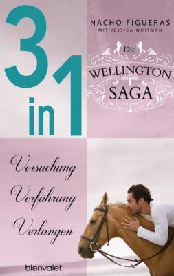 Die Wellington-Saga 1-3: Versuchung / Verführung / Verlangen (3in1-Bundle), Jessica Whitman, Nacho Figueras
