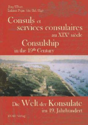 Die Welt der Konsulate im 19. Jahrhundert; Consuls et services consulaires au XIXe siècle; Consulship in the 19. Century