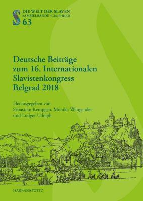 Die Welt der Slaven: Deutsche Beitra¨ge zum 16. Internationalen Slavistenkongress Belgrad 2018