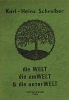 Die Welt, die Umwelt & die Unterwelt - Karl H Schreiber |