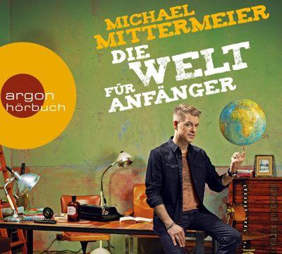 Die Welt für Anfänger, 4 Audio-CDs, Michael Mittermeier