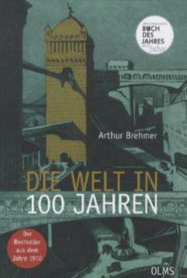 Die Welt in 100 Jahren - Arthur Brehmer pdf epub