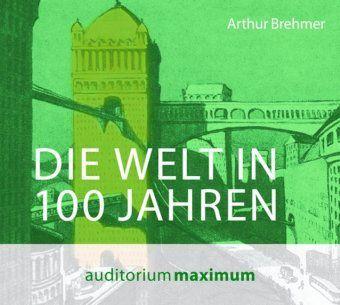 Die Welt in 100 Jahren, 1 Audio-CD, Arthur Brehmer