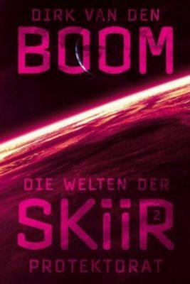 Die Welten der Skiir - Protektorat - Dirk van den Boom |