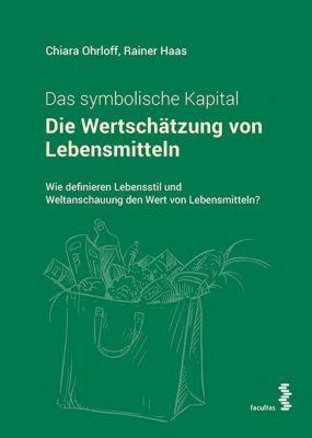 Die Wertschätzung von Lebensmitteln. Das symbolische Kapital, Chiara Ohrloff, Rainer Haas