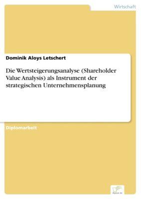 Die Wertsteigerungsanalyse (Shareholder Value Analysis) als Instrument der strategischen Unternehmensplanung, Dominik Aloys Letschert