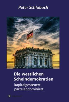 Die westlichen Scheindemokratien, Peter Schlabach
