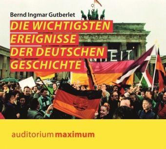 Die wichtigsten Ereignisse der deutschen Geschichte, 1 Audio-CD, Bernd Ingmar Gutberlet