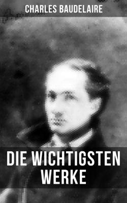 Die wichtigsten Werke von Charles Baudelaire, Charles Baudelaire