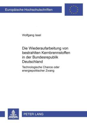 Die Wiederaufarbeitung von bestrahlten Kernbrennstoffen in der Bundesrepublik Deutschland, Wolfgang Issel