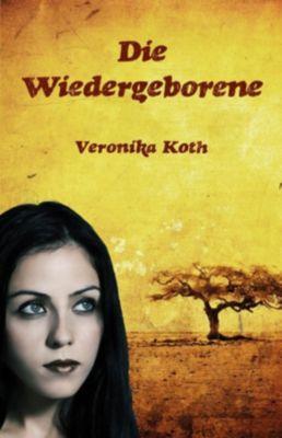 Die Wiedergeborene - Veronika Koth  