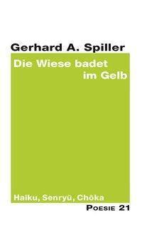 Die Wiese badet im Gelb - A. Gerhard Spiller |