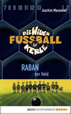 Die Wilden Fußballkerle Band 6: Raban, der Held, Joachim Masannek