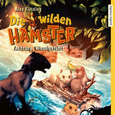 Die wilden Hamster: Die wilden Hamster. Achtung, Wieselgefahr!, Alex Fielding