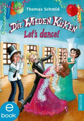 Die Wilden Küken Band 10: Let s dance!, Thomas Schmid