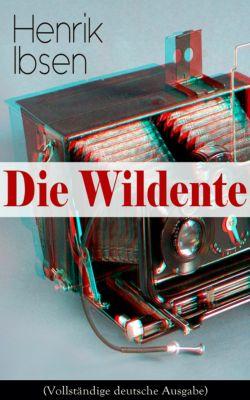 Die Wildente (Vollständige deutsche Ausgabe), Henrik Ibsen
