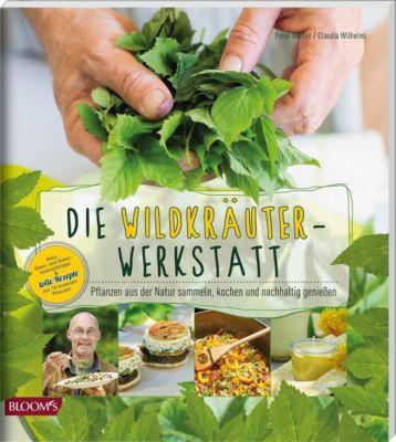 Die Wildkräuter-Werkstatt - Peter Becker |