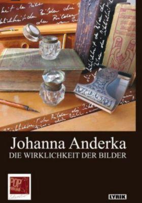 DIE WIRKLICHKEIT DER BILDER - Johanna Anderka |