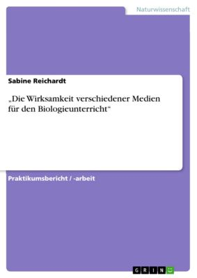 """""""Die Wirksamkeit verschiedener Medien  für den Biologieunterricht"""", Sabine Reichardt"""