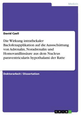 Die Wirkung intrathekaler Baclofenapplikation auf die Aussschüttung von Adrenalin, Noradrenalin und Homovanillinsäure aus dem Nucleus paraventricularis hypothalami der Ratte, David Czell