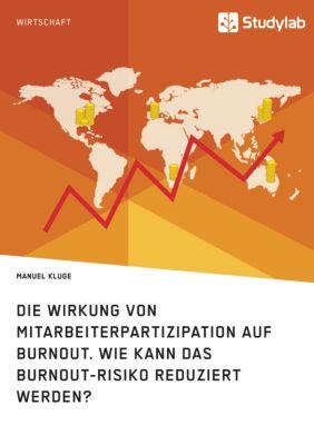 Die Wirkung von Mitarbeiterpartizipation auf Burnout. Wie kann das Burnout-Risiko reduziert werden?, Manuel Kluge