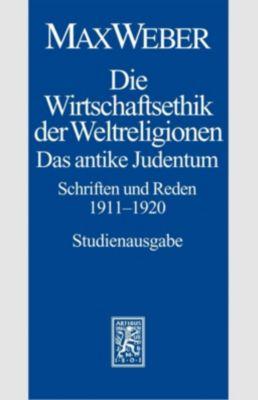 Die Wirtschaftsethik der Weltreligionen. Das antike Judentum. Schriften und Reden 1911-1920, Max Weber