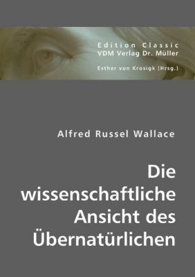 Die wissenschaftliche Ansicht des Übernatürlichen, Alfred R. Wallace