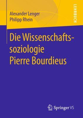 Die Wissenschaftssoziologie Pierre Bourdieus, Alexander Lenger, Philipp Rhein