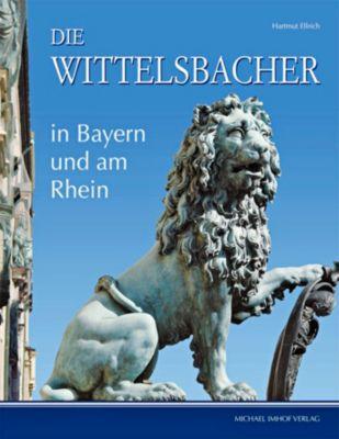 Die Wittelsbacher in Bayern und am Rhein, Hartmut Ellrich