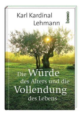 Die Würde des Alters und die Vollendung des Lebens - Karl Lehmann  