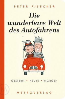 Die wunderbare Welt des Autofahrens, Peter Pisecker