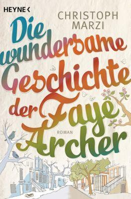 Die wundersame Geschichte der Faye Archer, Christoph Marzi