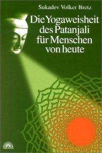 Die Yogaweisheit des Patanjali für Menschen von heute, Sukadev V. Bretz