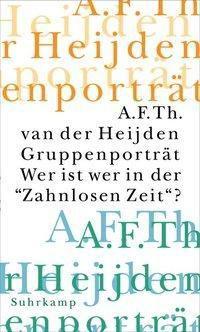 Die zahnlose Zeit: Gruppenporträt. Wer ist wer in der 'Zahnlosen Zeit' ? - Adrianus Fr. Th. van der Heijden pdf epub